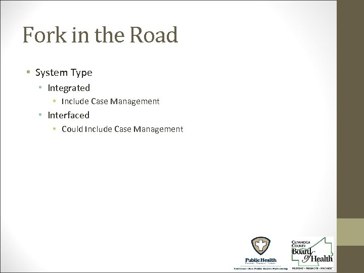Fork in the Road • System Type • Integrated • Include Case Management •