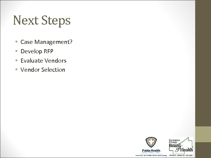Next Steps • • Case Management? Develop RFP Evaluate Vendors Vendor Selection