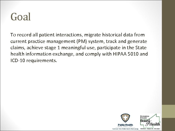 Goal To record all patient interactions, migrate historical data from current practice management (PM)