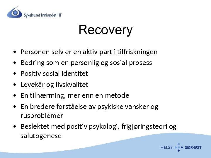Recovery • • • Personen selv er en aktiv part i tilfriskningen Bedring som
