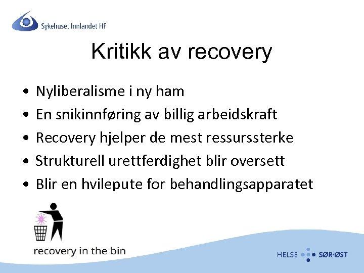 Kritikk av recovery • • • Nyliberalisme i ny ham En snikinnføring av billig