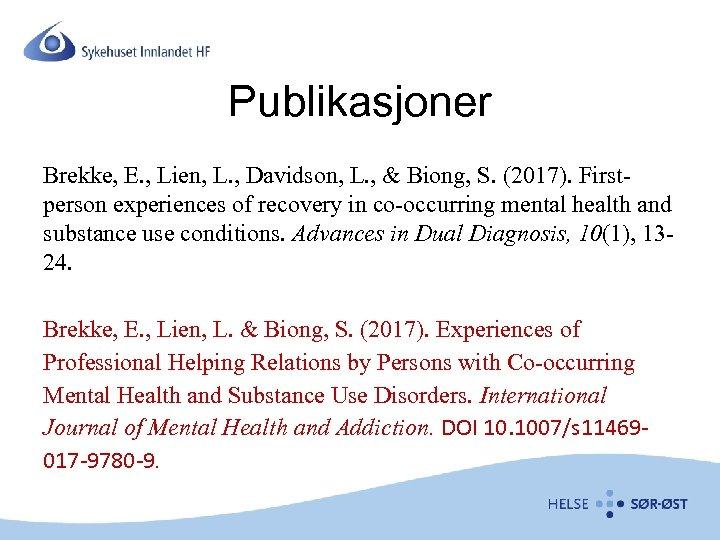 Publikasjoner Brekke, E. , Lien, L. , Davidson, L. , & Biong, S. (2017).