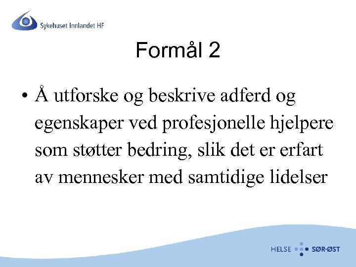 Formål 2 • Å utforske og beskrive adferd og egenskaper ved profesjonelle hjelpere som