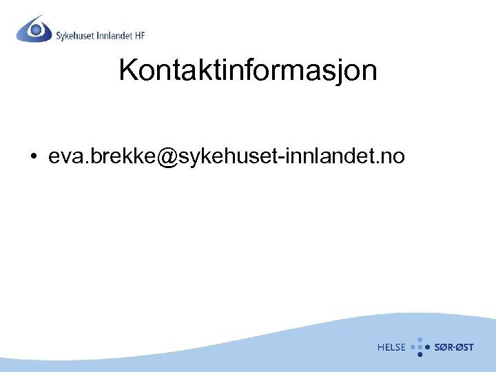 Kontaktinformasjon • eva. brekke@sykehuset-innlandet. no