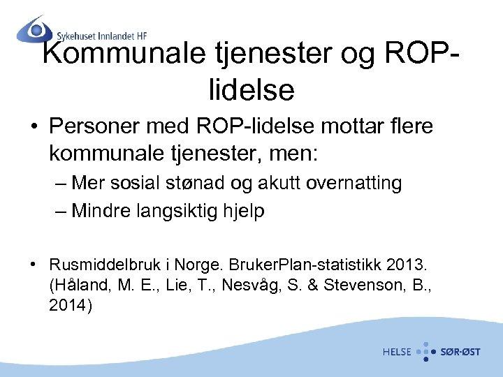Kommunale tjenester og ROPlidelse • Personer med ROP-lidelse mottar flere kommunale tjenester, men: –