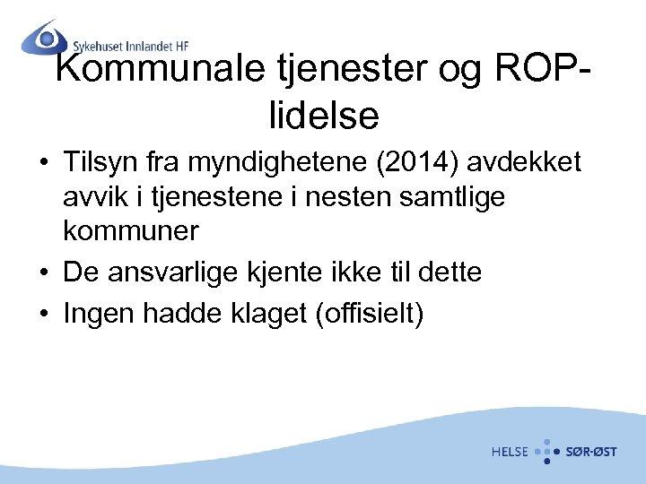 Kommunale tjenester og ROPlidelse • Tilsyn fra myndighetene (2014) avdekket avvik i tjenestene i