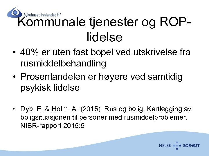 Kommunale tjenester og ROPlidelse • 40% er uten fast bopel ved utskrivelse fra rusmiddelbehandling