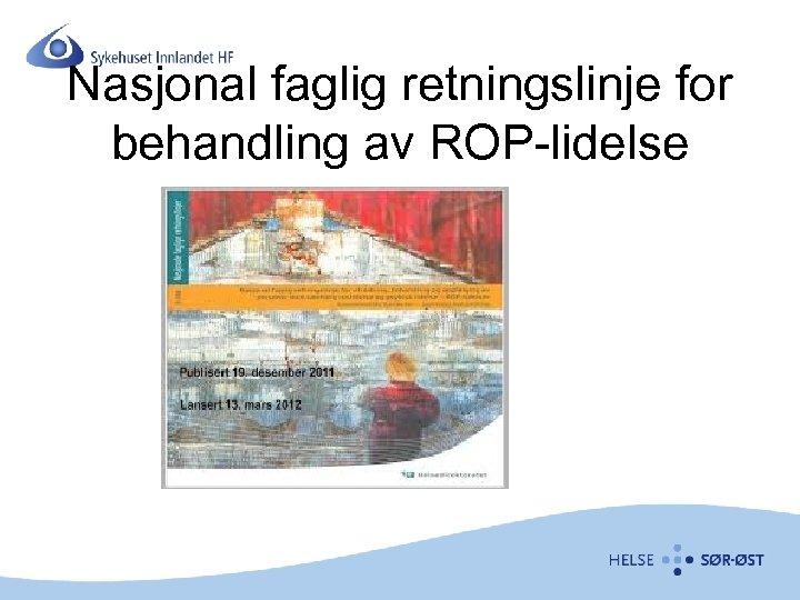 Nasjonal faglig retningslinje for behandling av ROP-lidelse