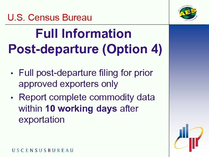 U. S. Census Bureau Full Information Post-departure (Option 4) • • Full post-departure filing
