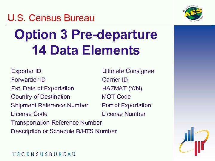 U. S. Census Bureau Option 3 Pre-departure 14 Data Elements Exporter ID Ultimate Consignee