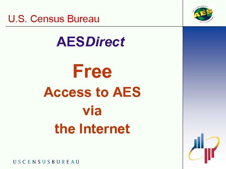 U. S. Census Bureau AESDirect Free Access to AES via the Internet