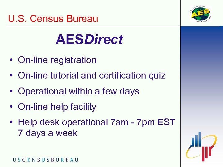 U. S. Census Bureau AESDirect • On-line registration • On-line tutorial and certification quiz