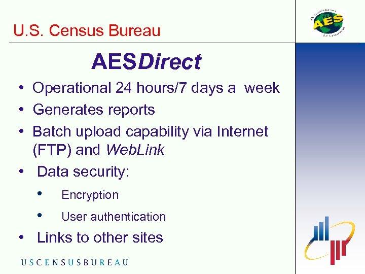 U. S. Census Bureau AESDirect • Operational 24 hours/7 days a week • Generates