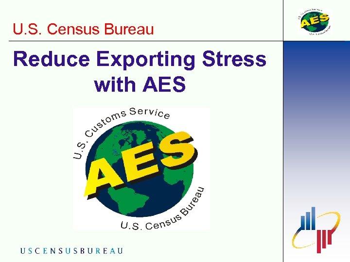 U. S. Census Bureau Reduce Exporting Stress with AES