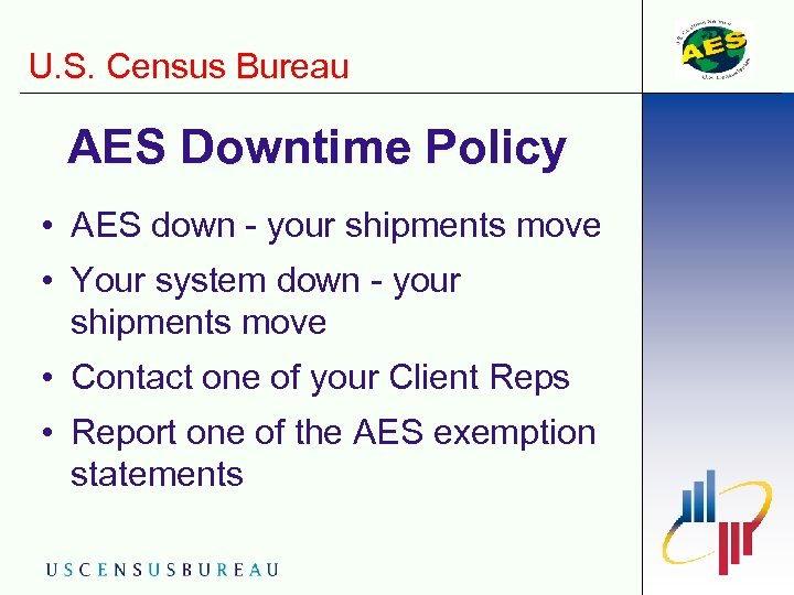 U. S. Census Bureau AES Downtime Policy • AES down - your shipments move