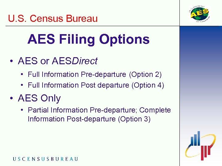 U. S. Census Bureau AES Filing Options • AES or AESDirect • Full Information
