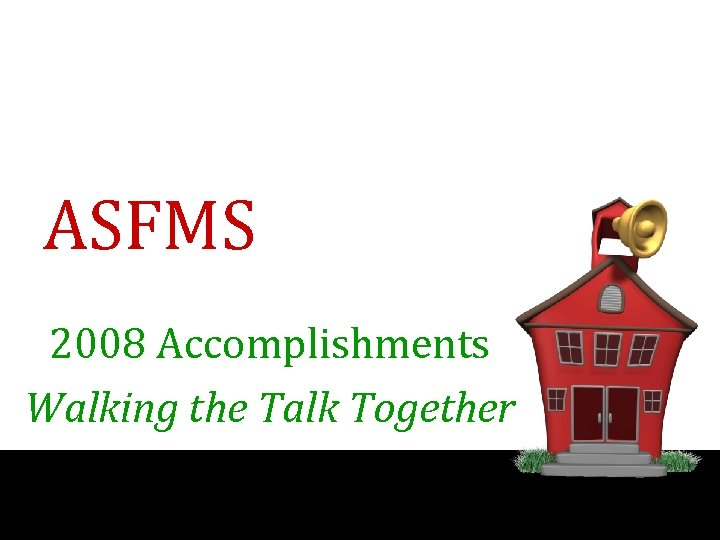 ASFMS 2008 Accomplishments Walking the Talk Together