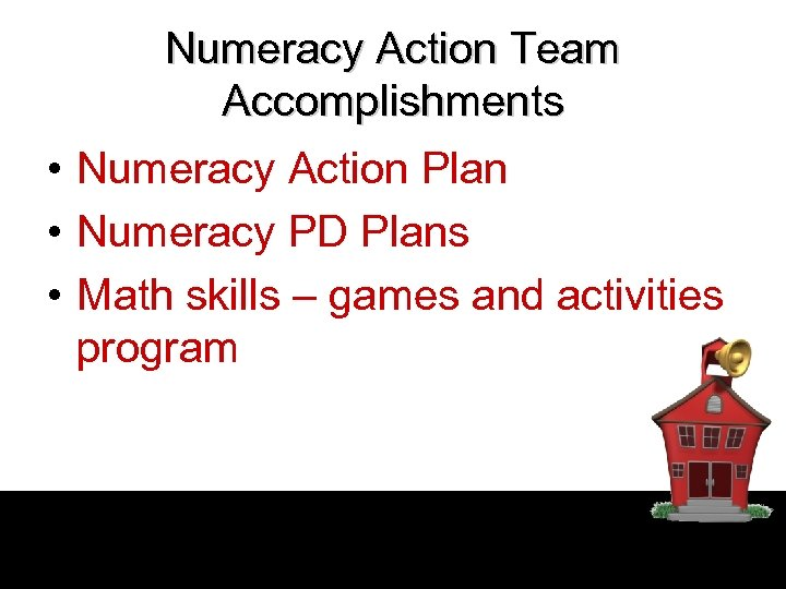Numeracy Action Team Accomplishments • Numeracy Action Plan • Numeracy PD Plans • Math