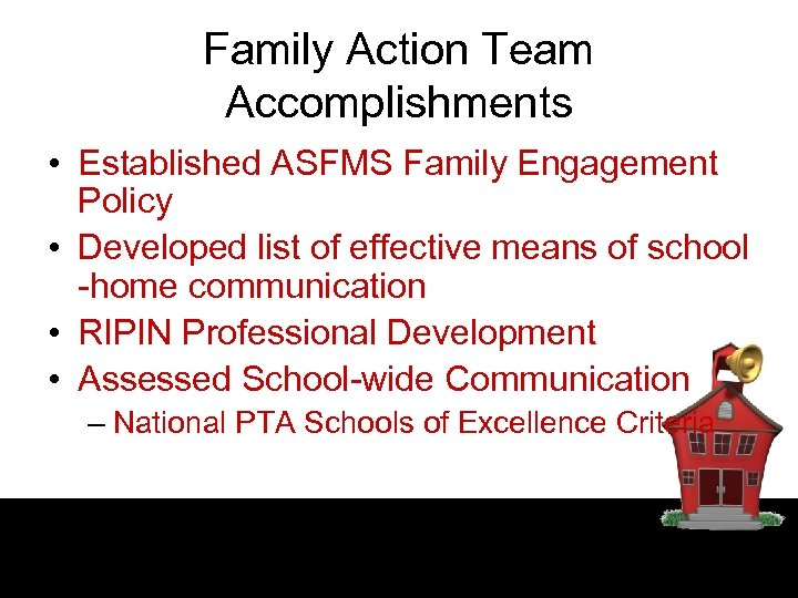 Family Action Team Accomplishments • Established ASFMS Family Engagement Policy • Developed list of