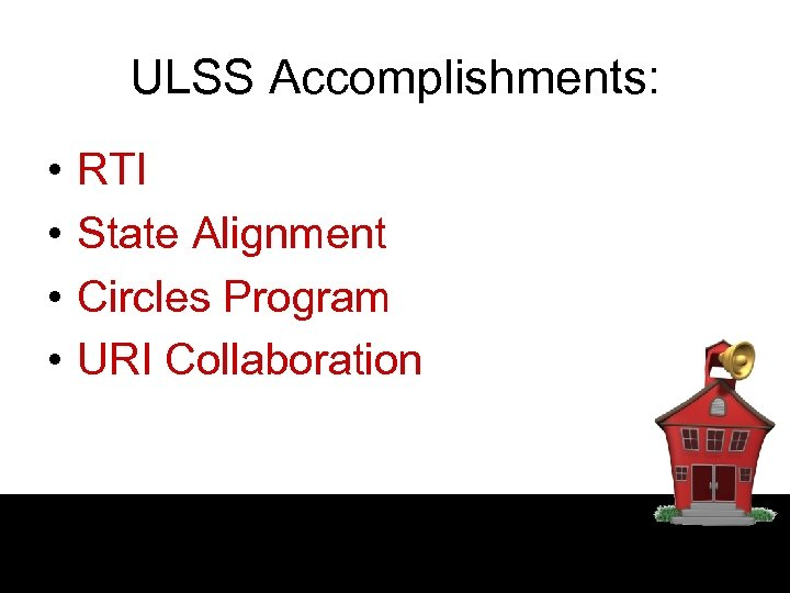 ULSS Accomplishments: • • RTI State Alignment Circles Program URI Collaboration