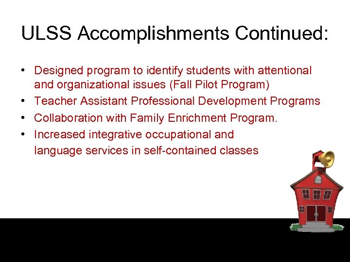 ULSS Accomplishments Continued: • Designed program to identify students with attentional and organizational issues