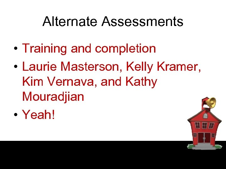 Alternate Assessments • Training and completion • Laurie Masterson, Kelly Kramer, Kim Vernava, and