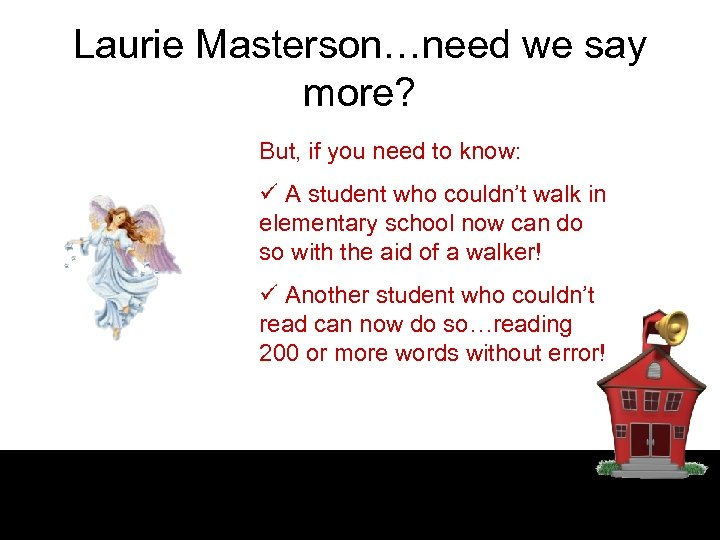 Laurie Masterson…need we say more? But, if you need to know: ü A student