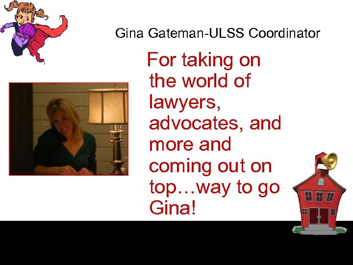 Gina Gateman-ULSS Coordinator For taking on the world of lawyers, advocates, and more and
