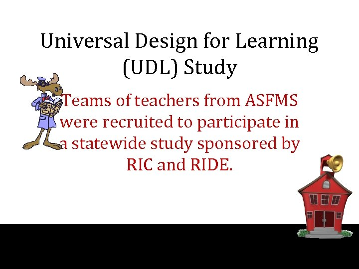 Universal Design for Learning (UDL) Study Teams of teachers from ASFMS were recruited to