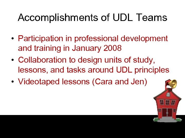 Accomplishments of UDL Teams • Participation in professional development and training in January 2008
