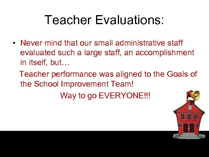 Teacher Evaluations: • Never mind that our small administrative staff evaluated such a large