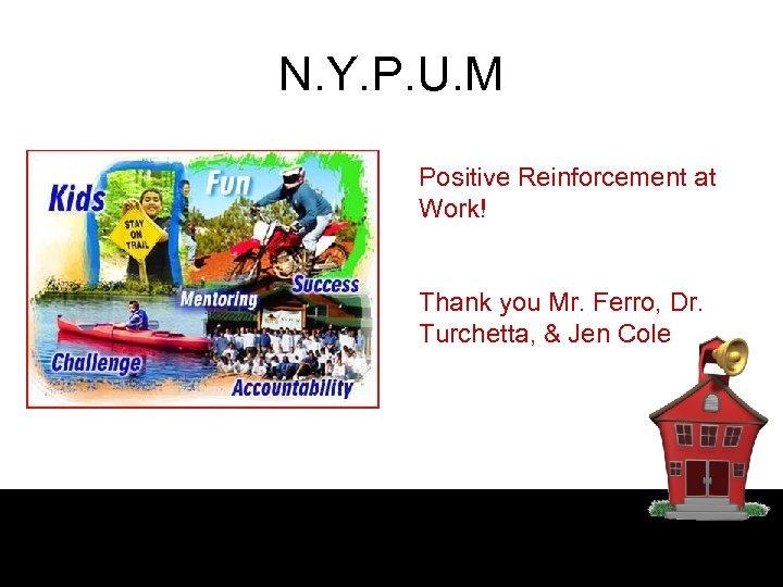 N. Y. P. U. M Positive Reinforcement at Work! Thank you Mr. Ferro, Dr.