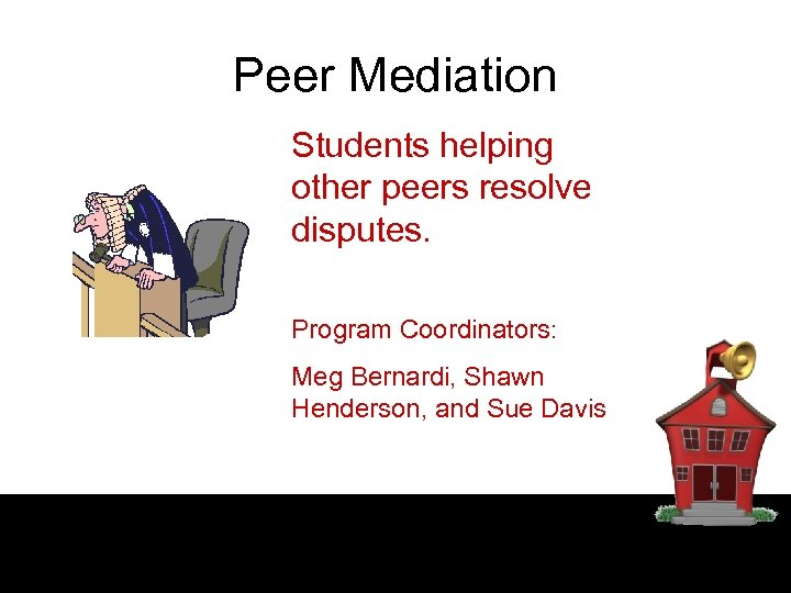 Peer Mediation Students helping other peers resolve disputes. Program Coordinators: Meg Bernardi, Shawn Henderson,