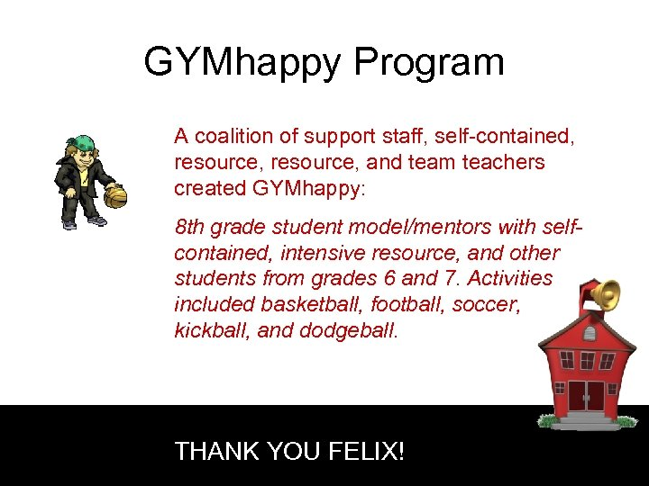 GYMhappy Program A coalition of support staff, self-contained, resource, and team teachers created GYMhappy: