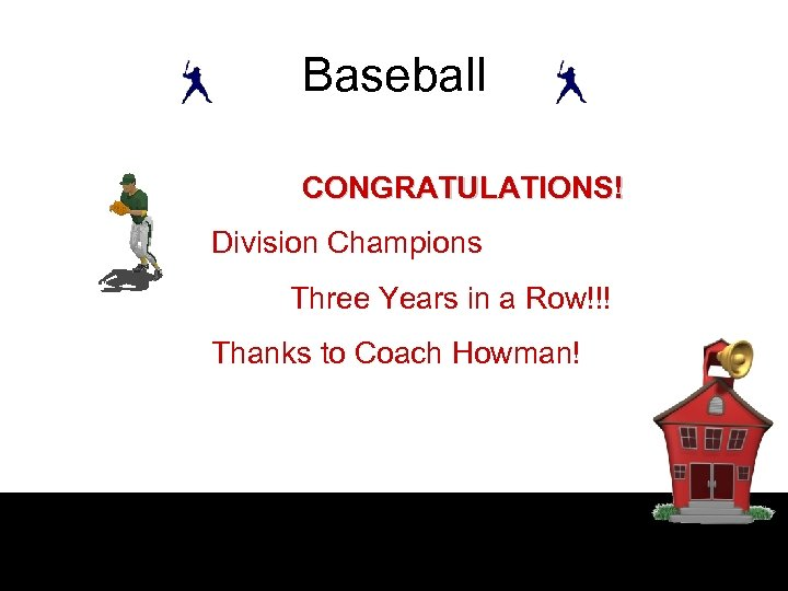 Baseball CONGRATULATIONS! Division Champions Three Years in a Row!!! Thanks to Coach Howman!