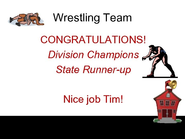 Wrestling Team CONGRATULATIONS! Division Champions State Runner-up Nice job Tim!