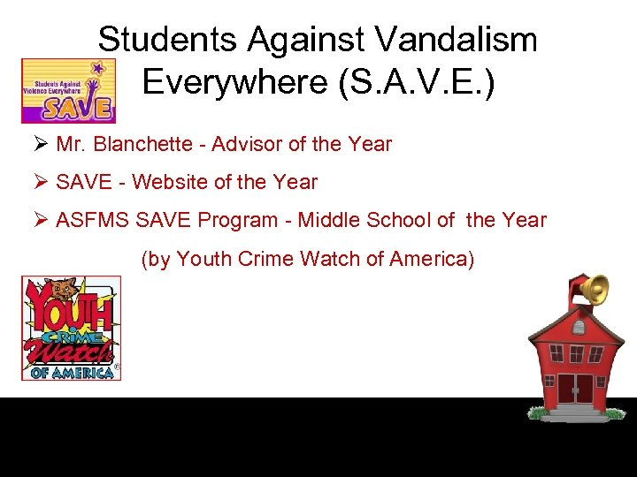 Students Against Vandalism Everywhere (S. A. V. E. ) Ø Mr. Blanchette - Advisor
