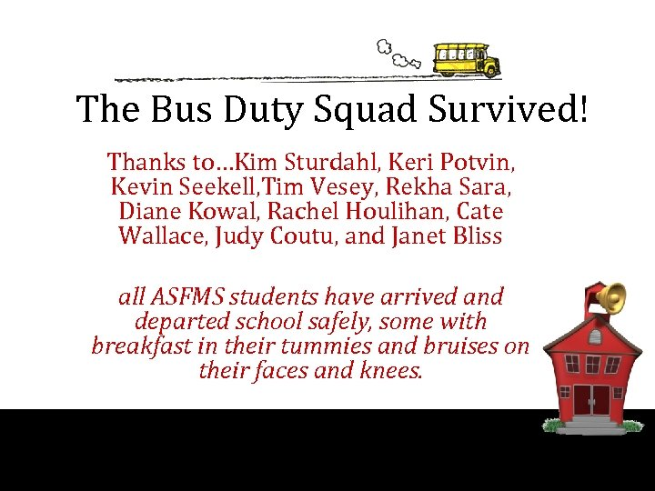 The Bus Duty Squad Survived! Thanks to…Kim Sturdahl, Keri Potvin, Kevin Seekell, Tim Vesey,