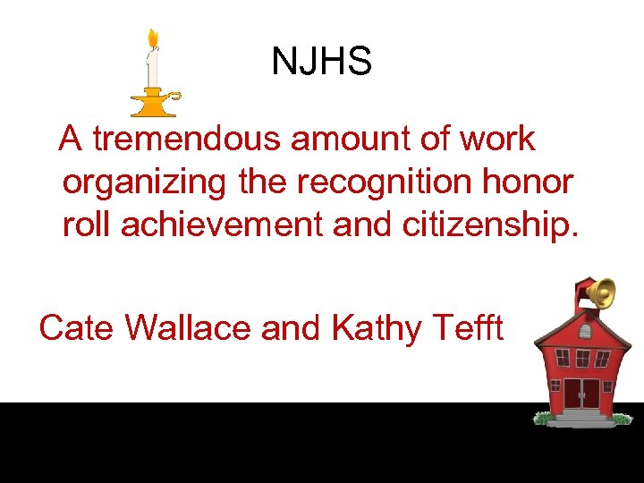 NJHS A tremendous amount of work organizing the recognition honor roll achievement and citizenship.
