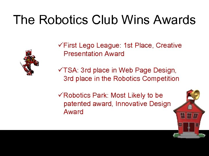 The Robotics Club Wins Awards üFirst Lego League: 1 st Place, Creative Presentation Award