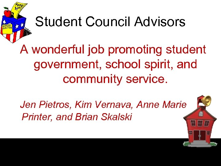 Student Council Advisors A wonderful job promoting student government, school spirit, and community service.
