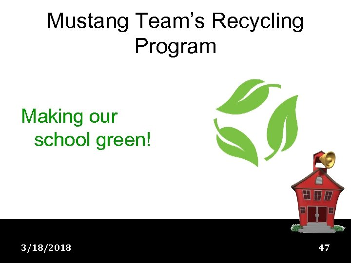 Mustang Team's Recycling Program Making our school green! 3/18/2018 47