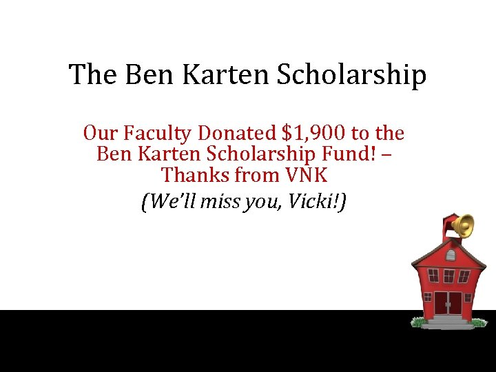 The Ben Karten Scholarship Our Faculty Donated $1, 900 to the Ben Karten Scholarship