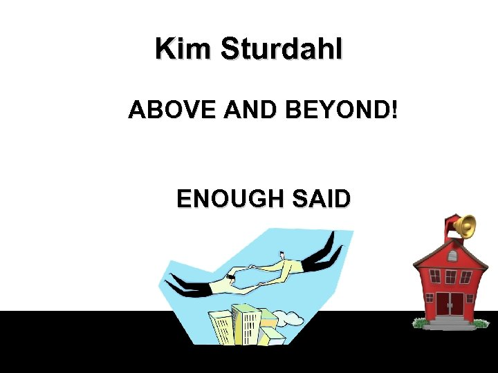 Kim Sturdahl ABOVE AND BEYOND! ENOUGH SAID