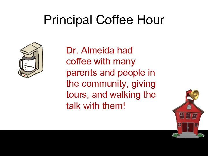 Principal Coffee Hour Dr. Almeida had coffee with many parents and people in the