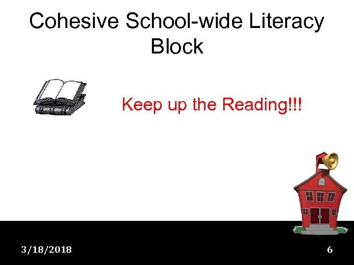 Cohesive School-wide Literacy Block Keep up the Reading!!! 3/18/2018 6