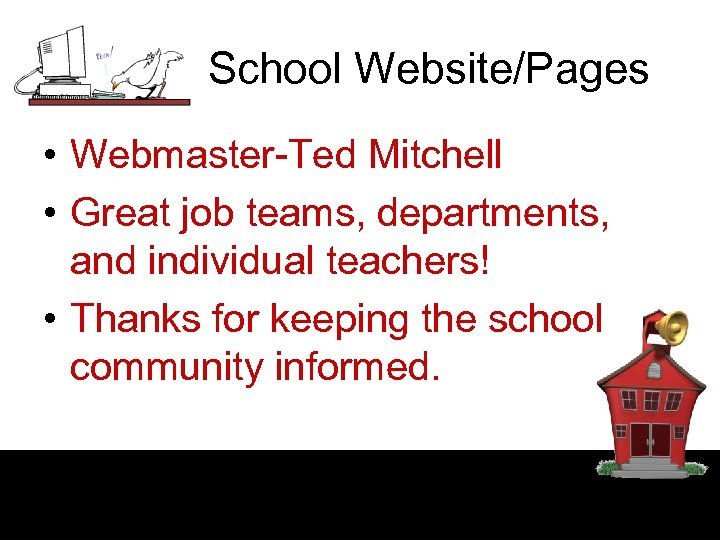 School Website/Pages • Webmaster-Ted Mitchell • Great job teams, departments, and individual teachers! •