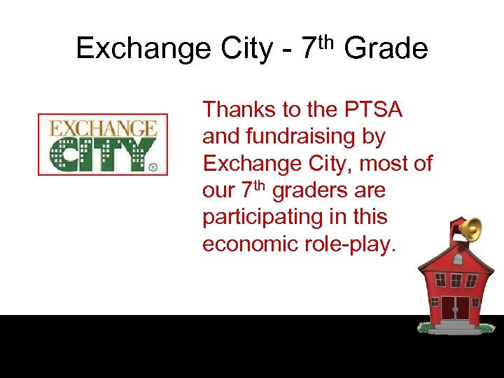 Exchange City - 7 th Grade Thanks to the PTSA and fundraising by Exchange