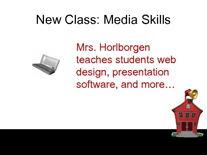 New Class: Media Skills Mrs. Horlborgen teaches students web design, presentation software, and more…