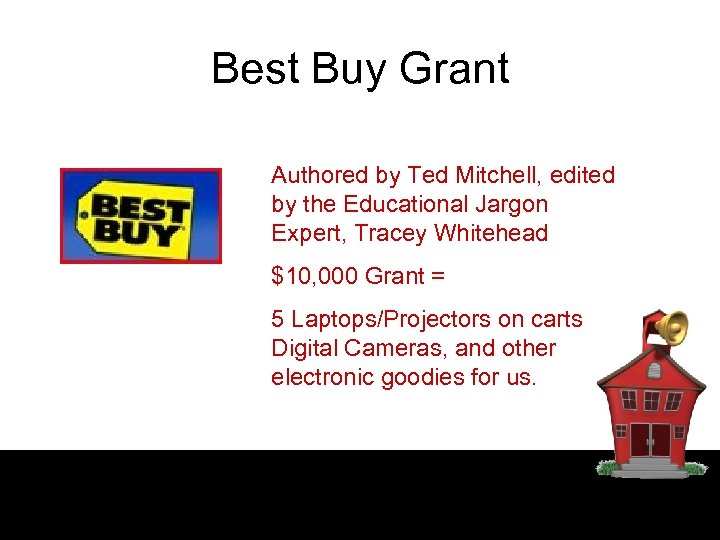Best Buy Grant Authored by Ted Mitchell, edited by the Educational Jargon Expert, Tracey